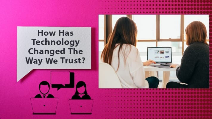 How Technology Changed the Way We Trust?